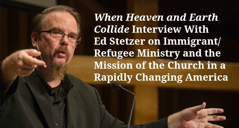 Ed Stetzer Interview on Immigrants, Refugees, and How the Church Can Respond