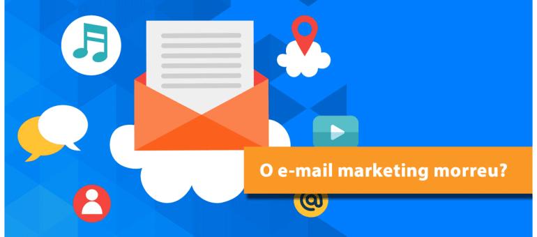 O email marketing morreu