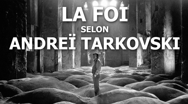 La foi selon Andreï Tarkovski