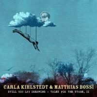 Carla Kihlstedt & Matthias Bossi: Still You Lay Dreaming: Tales for the Stage, II