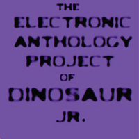 The Electronic Anthology Project of Dinosaur Jr.: s/t