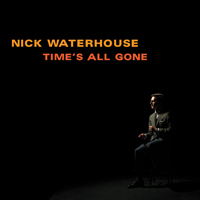 Nick Waterhouse: Time's All Gone