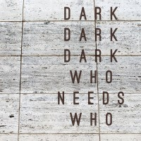 Dark Dark Dark: Who Needs Who