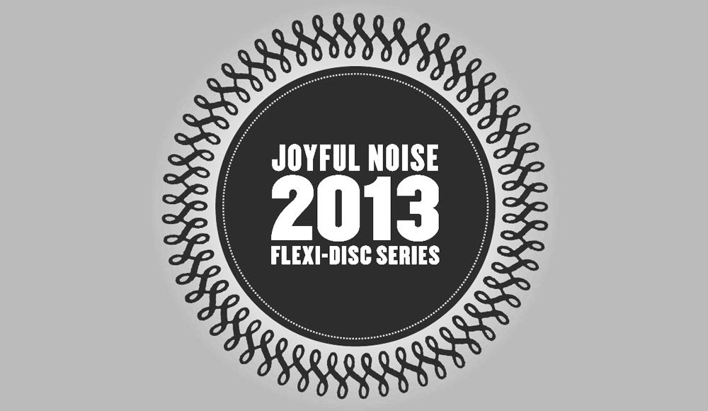 Joyful Noise Recordings 2013 flexi-disc series