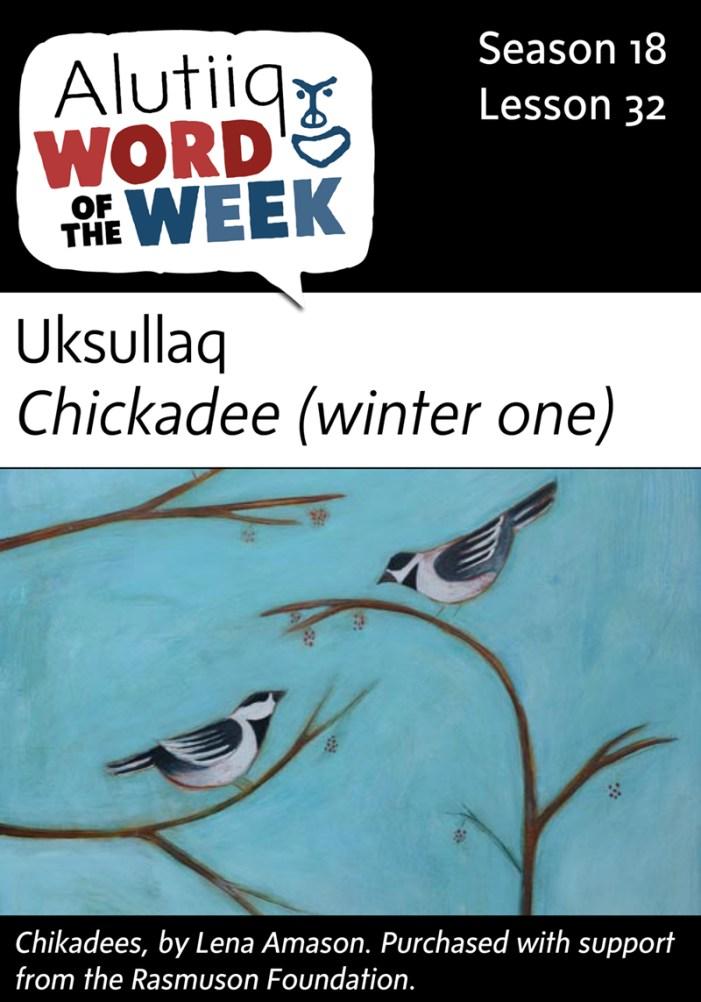 Chickadee-Alutiiq Word of the Week-January 31