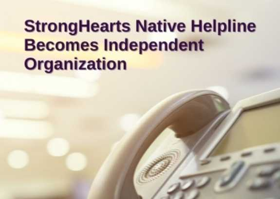 StrongHearts Native Helpline Becomes Independent Organization