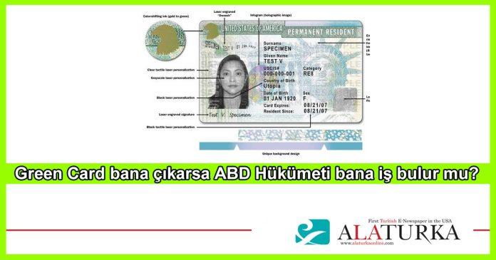 Green Card Bana Cikarsa ABD Hukumeti Bana Is Bulur mu