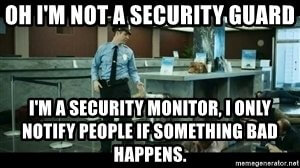 I'm a security monitor, I only notify people if something bad happens