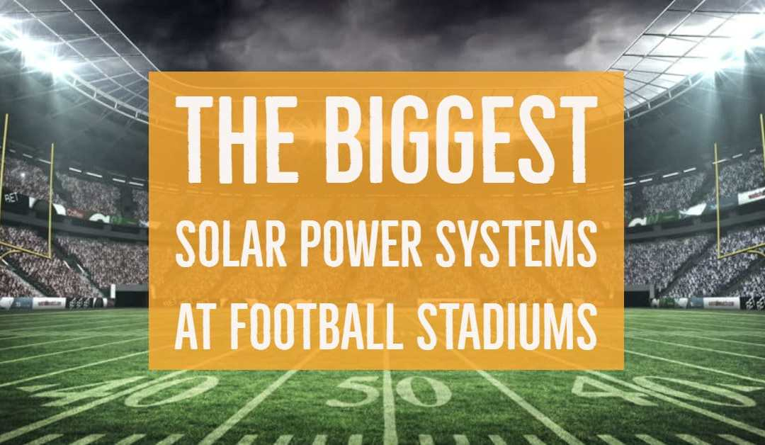 The 10 Largest Solar Panel Installs At Football Stadiums In America