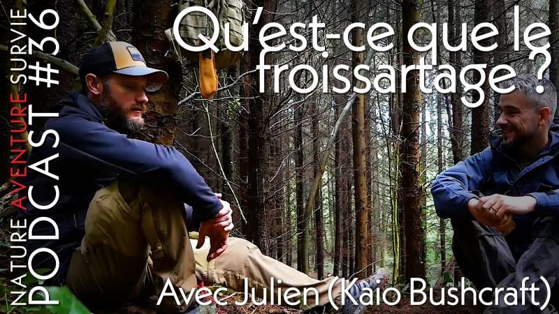 Froissartage avec Julien (Kaio Bushcraft) – Podcast #36