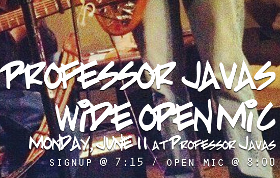 Professor Java's Wide Open Mic Next Monday, June 11