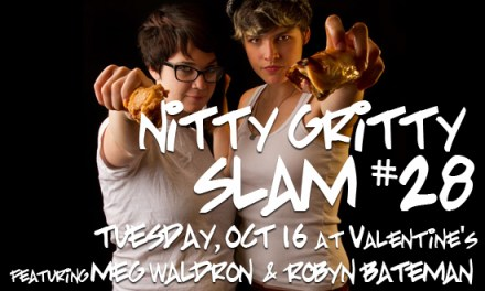 Nitty Gritty Slam #28 Featuring Meg Waldron and Robyn Bateman on Tuesday, October 16 at Valentine's