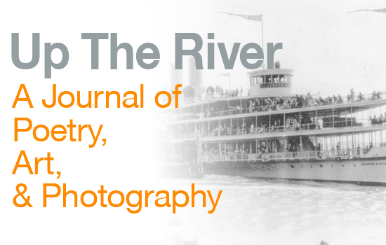 Up The River - A Journal of Poetry, Art, and Photography