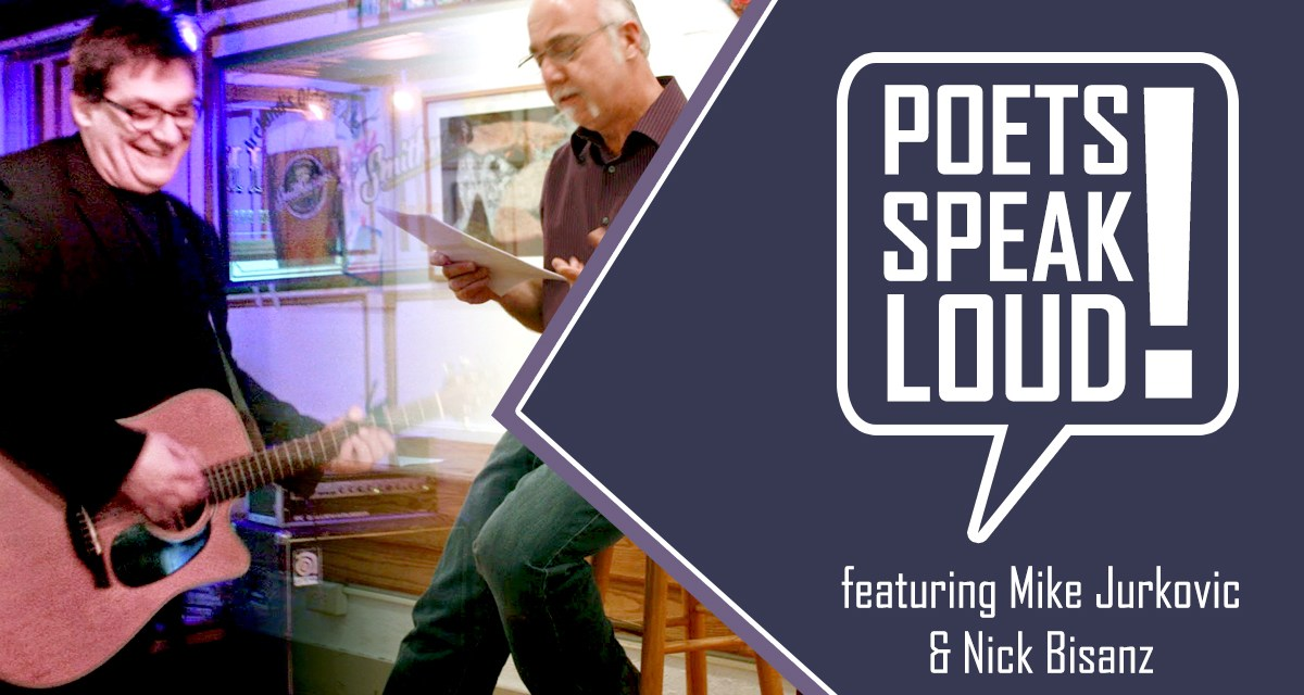 Poets Speak Loud Featuring Mike Jurkovic and Nick Bisanz