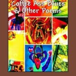 """Coffee Ass Blues & Other Poems"" by R.M. Engelhardt"