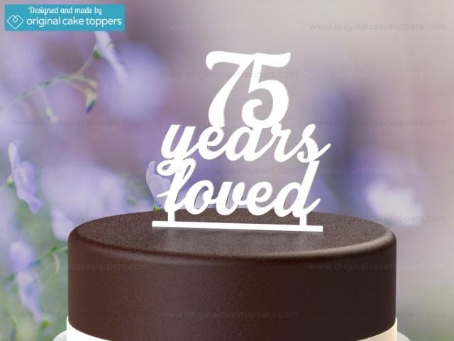 75Th Birthday Cake 75 Years Loved White 75th Birthday Cake Topper Original Cake