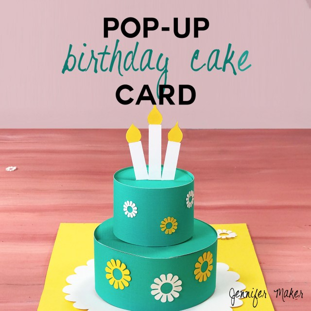 How To Make Birthday Cake How To Make A Pop Up Birthday Cake Card Jennifer Maker