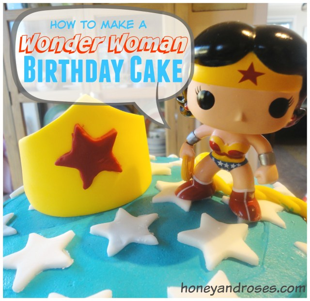 Wonder Woman Birthday Cake How To Make A Wonder Woman Birthday Cake Honey Roses