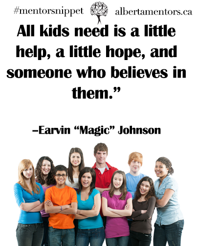 """All kids need is a little help, a little hope, and someone who believes in them."" –Earvin ""Magic"" Johnson"