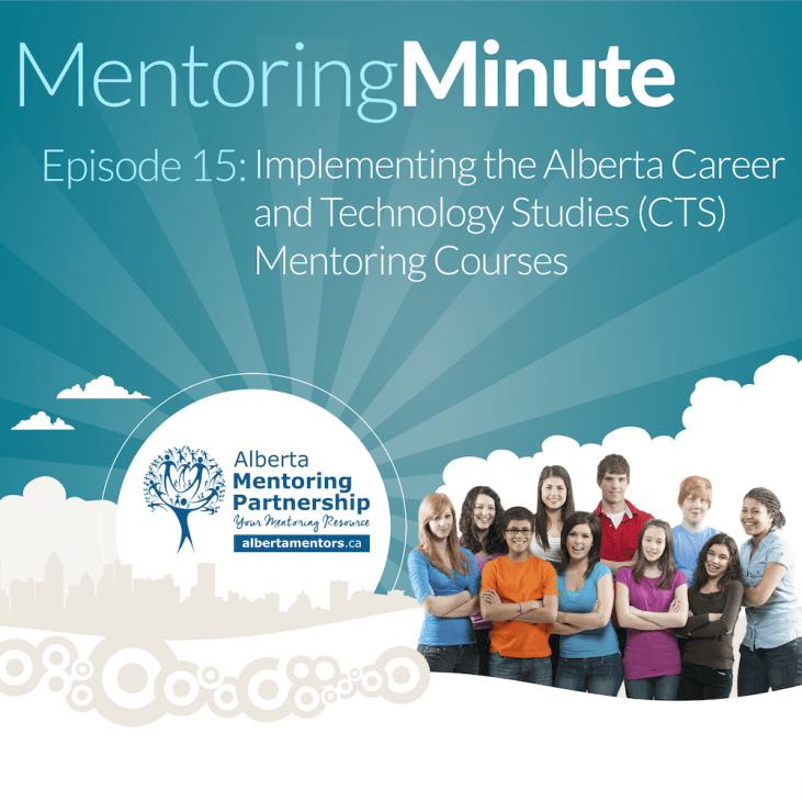 Implementing the Alberta Career and Technology Studies (CTS) Mentoring Courses - MentoringMinute Podcast