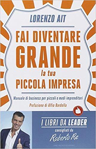 fai diventare grande la tua piccola impresa - Lorenzo Ait