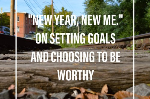 """Train tracks with the words """"New Year, New me. On setting Goals and choosing to be worthy"""""""