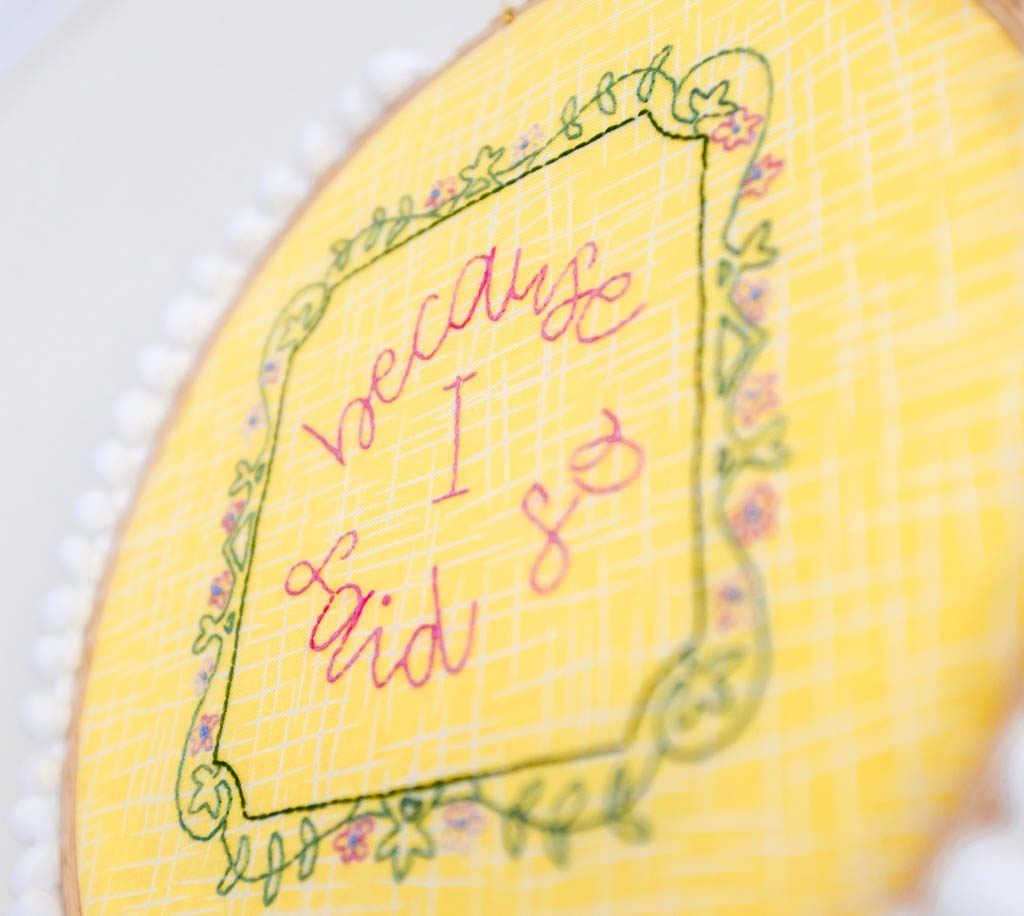 Because I Said So Embroidery Hoop