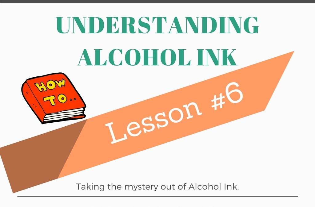 Understanding Alcohol Ink – Lesson #6 Pouring Inks and the Power of Blending Solution