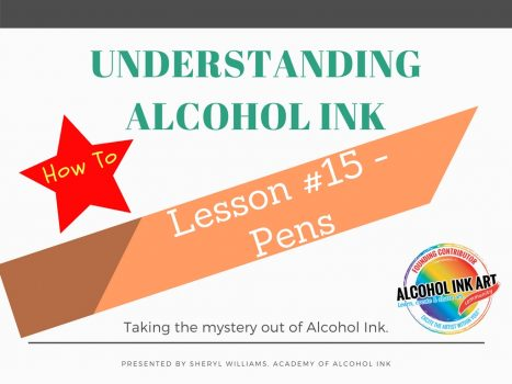 Understanding Alcohol Ink – Lesson #15 Using Pens
