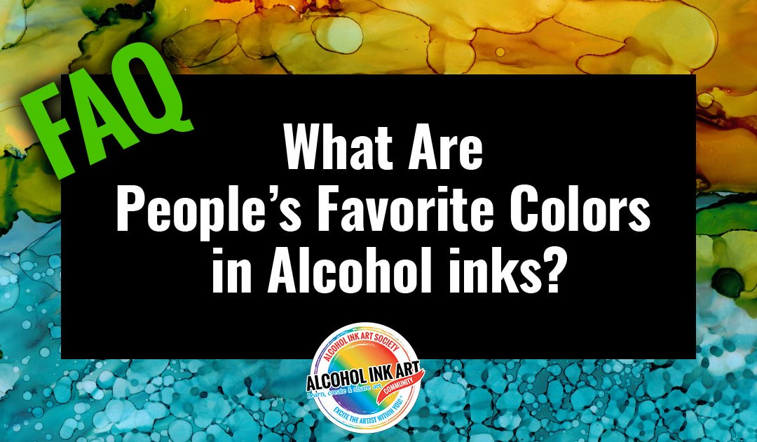 What are people's favorite colors of alcohol inks?