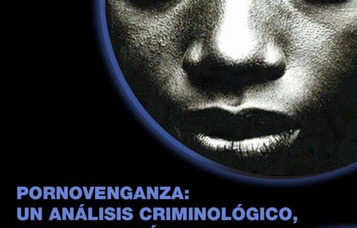 Pornovenganza: un análisis criminológico, penal y de género