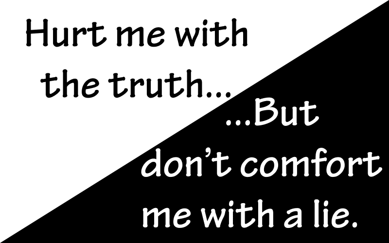 clipart saying Hurt me with the truth but don't comfort me with a lie, shared for The truth about trust.