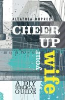"""Cheer Up Your Wife"" by Aleathea Dupree. Biblical advice for the newlywed and nearly dead."