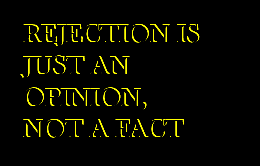 Rejection is just an opinion, not a fact