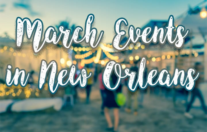 New Orleans Events March 2018 - agenda for the month of March