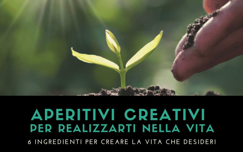 APERITIVI CREATIVI per realizzarti nella vita
