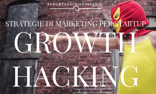 Growth hacking strategie di marketing per startup alessia camera