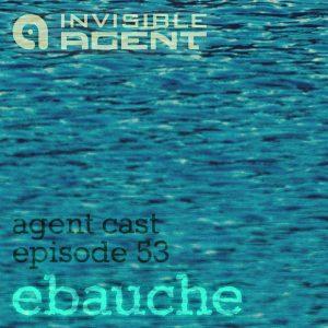 Ebauche - AgentCast Episode 53 - Cover