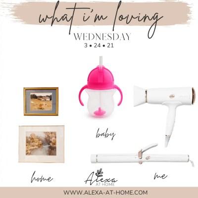 What I'm Loving Wednesday – 3.24.21