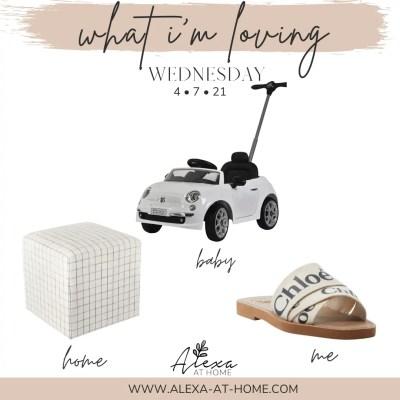 What I'm Loving Wednesday – 4.7.21