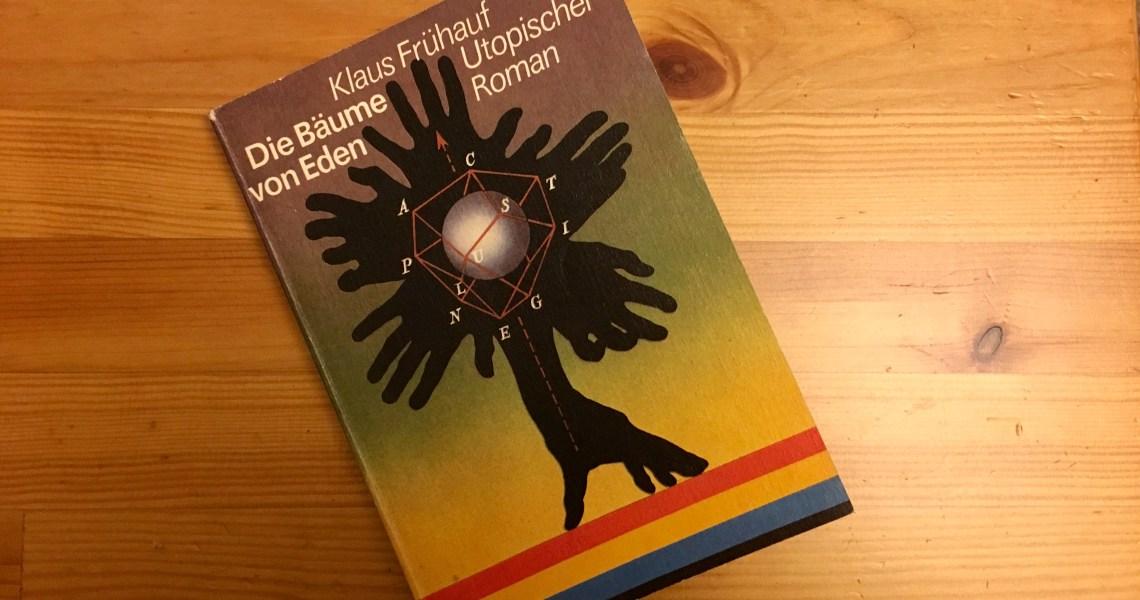 Die Bäume von Eden - Klaus Frühauf - Buchcover - Umschlag: Stefan Duda und Bernd-Michael Dehnert