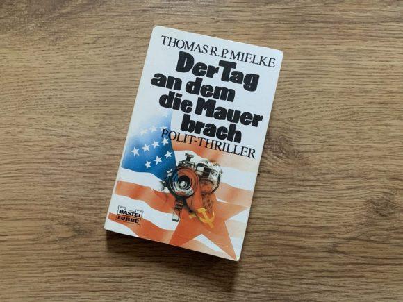 Der Tag an dem die Mauer brach - Thomas R. P. Mielke - Buchcover