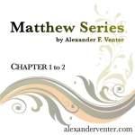 Matthew Series: Chapter 1 to 2