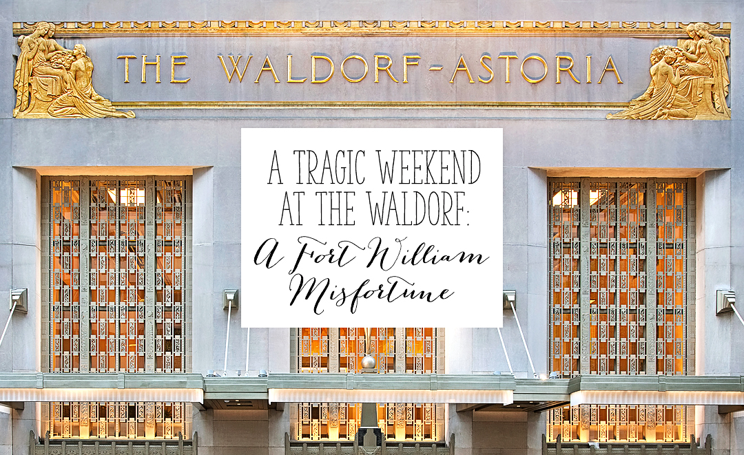 A Tragic Weekend at the Waldorf: A Fort William Misfortune | Alex Inspired