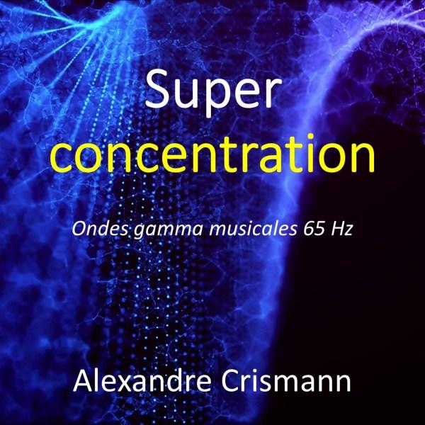 Super concentration; Ondes gamma; Harmonie musicale; Tonalité isochrone