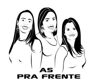 """Brenda, Bruna e Sara - As """"Pra Frente"""""""