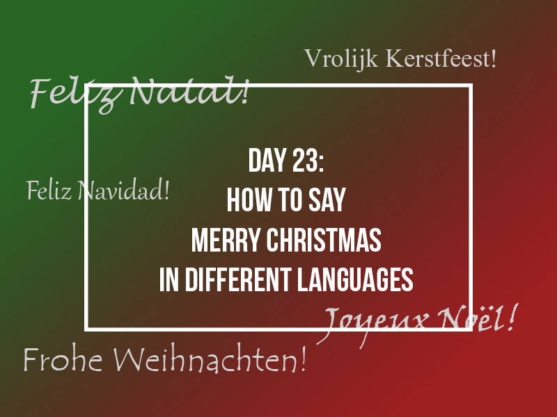 DAY 23 HOW TO SAY MERRY CHRISTMAS IN DIFFERENT LANGUAGES