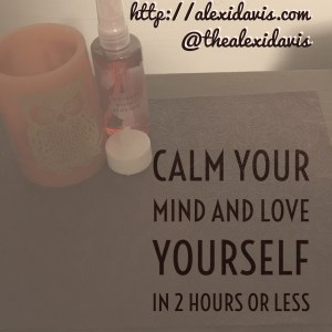 Calm Your Mind and Love Yourself in 2 Hours or Less: A mindful self-care experience | @thealexidavis from http://alexidavis.com