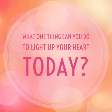 What one thing can you do to lighten up your heart today?