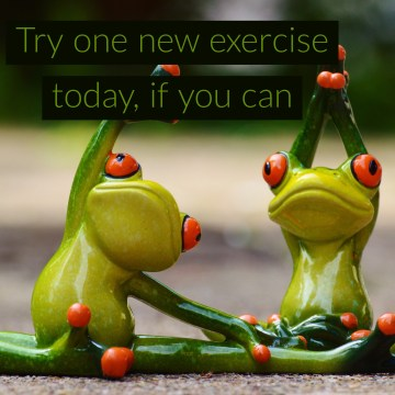 Try one new exercise today, if you can